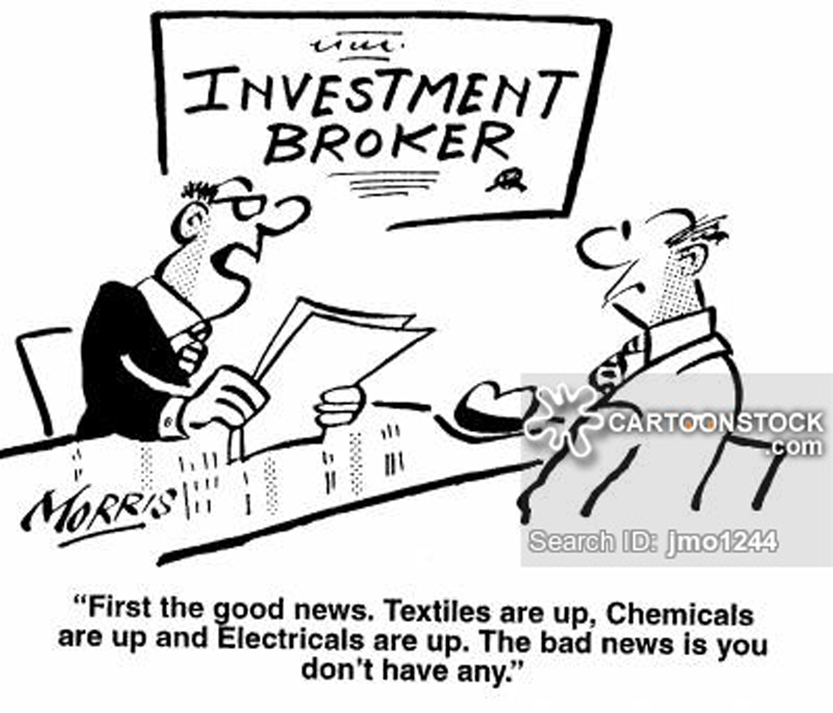 "Investment Broker - ""First the good news. Textiles are up, chemicals are up and electricals are up. The bad news is you don't have any."""